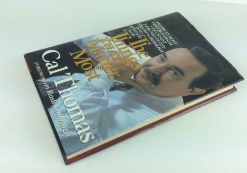 Things That Matter Most Cal Thomas Foreword By Rush Limbaugh Hardcover BK15