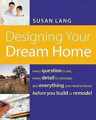 """""""LIKE NEW COND"""" Designing Your Dream Home by Susan Lang (2008)"""