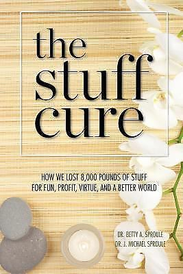 The Stuff Cure: How We Lost 8,000 Pounds of Stuff for Fun, Profit, Virtue