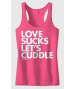 New LOVE SUCKS LETS CUDDLE  Razorback TANK TOP VARIOUS COLORS DPCTED - $24.95 - $27.95