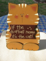 36910T Sitting Cat If the dustballs move it's the cat Wood Sign   - $8.95