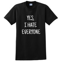 Yes I hate everyone funny sassy sarcasm graphic cool antisocial sarcasti... - $12.50