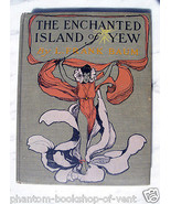 L. Frank Baum (Oz Author) THE ENCHANTED ISLAND OF YEW,  1st-1st Exceptio... - $1,500.00