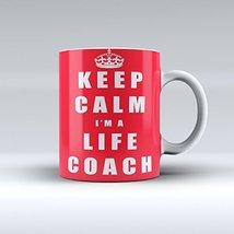Keep Calm I'm a Life Coach Mug Ceramic Coffee Mug 15oz - $14.99