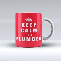 Keep Calm I'm A plumber Mug Ceramic Coffee Mug 15OZ - $14.99