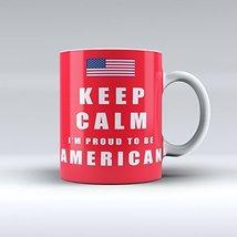 Keep Calm I'm A Proud American Ceramic Coffee Mug 15OZ - $14.99