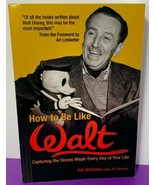 How to Be Like Walt: Capturing the Disney Magic Every Day of Your Life B... - $9.89