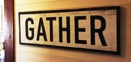 Item 399 - GATHER - rustic cedar board sign -  approx size 20 x 47 - $90.00