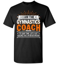 Gymnastics Coach Tee, The Gymnastics Coach Is Never Wrong T-Shirt - $19.99+