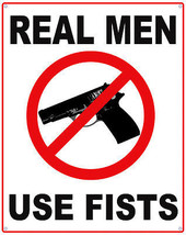Real Men Use Fists (metal sign) - $12.95
