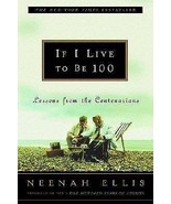 If I Live to Be 100 : Lessons from Centenarians by Neenah Ellis, Non Fic... - £7.83 GBP