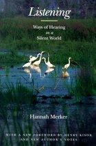 Listening: Ways of Hearing in a Silent World [Paperback] Hannah Merker