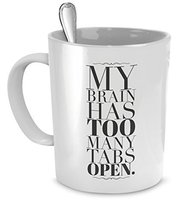 My Brain Has Too Many Tabs Open Mug - Funny Coffee Mug for Work - Funny Gifts... - $9.75