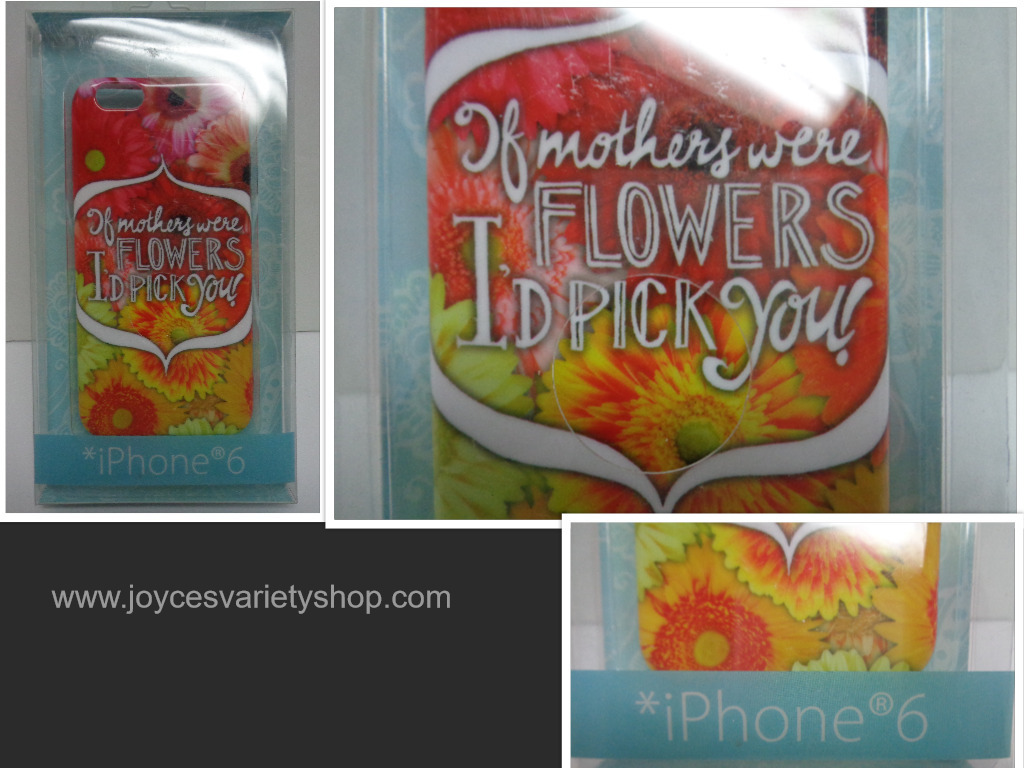 "IPhone 6 Cell Phone Case ""IF MOTHERS WERE FLOWERS I'D PICK YOU""  Floral NIB"