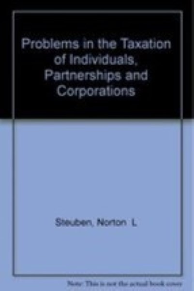 Problems in the taxation of individuals, partnerships, and corporations