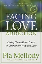 Facing Love Addiction Giving Yourself the Power to Change the Way You Love The L image 2