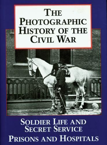 Primary image for The Photographic History of the Civil War Vol. 4 : Soldier Life and Secret...