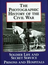 The Photographic History of the Civil War Vol. 4 : Soldier Life and Secr... - $12.58