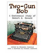 Two-Gun Bob: A Centennial Study of Robert E. Howard [Paperback] Szumskyj... - $7.91
