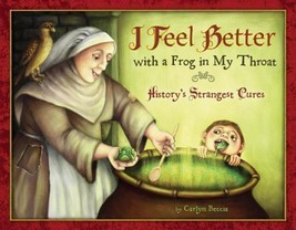 I Feel Better with a Frog in My Throat: History's Strangest Cures Hardco... - $7.92