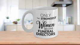 Funeral Director Mug - Only the Strongest Women Become Funeral Directors... - $13.95+