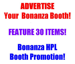 Advertise Your Bonanza Business HPL Booth Promo... - $5.00