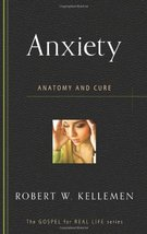 Anxiety: Anatomy and Cure (Gospel for Real Life) [Paperback] Robert W. K... - $2.85