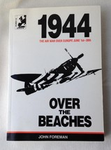 Over the Beaches 1944 Air War Over Europe June 1st - 30th John Foreman PB