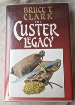 The Custer Legacy Bruce T Clark HB DJ Signed Numbered 1997 First Edition