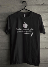 Teachers Make All Other Profession Possible - Custom Men's T-Shirt (3168) - $19.13+