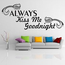 ( 31'' x 14'') Vinyl Wall Decal Quote Always Kiss Me Goodnight / Inspirationa... - $22.30