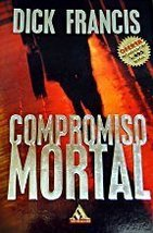 Compromiso mortal [Paperback] [Jan 01, 1998] Francis, Dick - $10.65