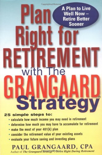 Plan Right for Retirement with the Grangaard Strategy Grangaard, Paul