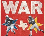 Ten-Gallon War: The NFLs Cowboys, the AFLs Texans, and the Feud for Dallass Pro