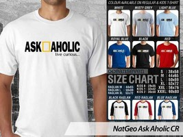 T shirt National Geographic Ask A Holic Many Color & Design Option - $10.99+