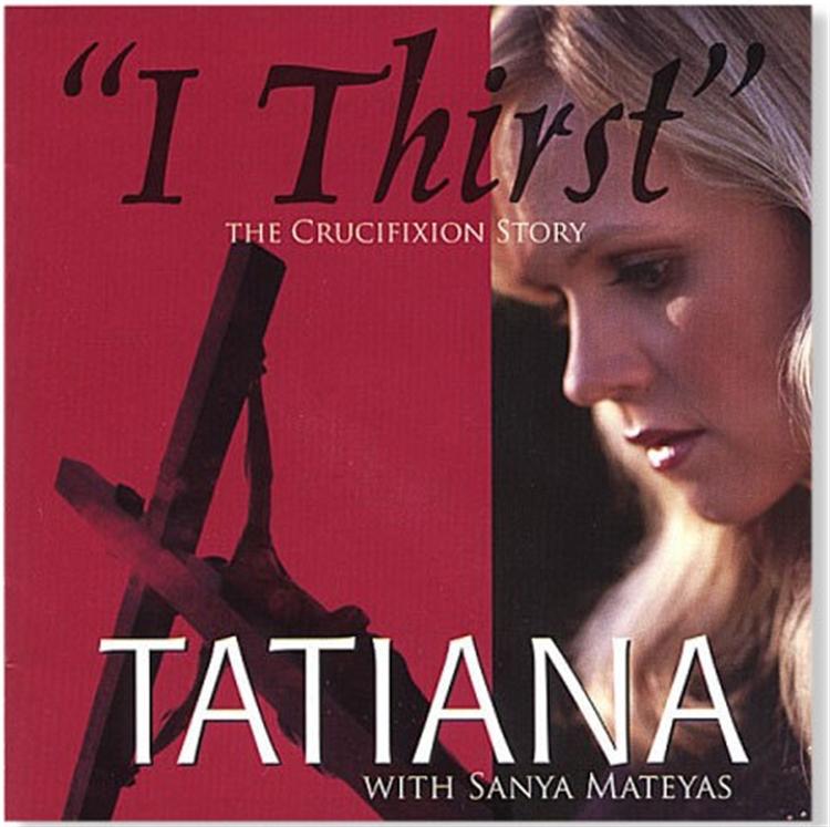 I thirst  the crucifixion story    cd with tatiana