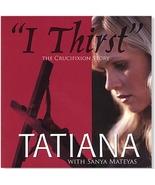 I Thirst (The Crucifixion Story) - CD with Tatiana - $23.95