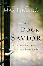 Next Door Savior: Near Enough to Touch, Strong Enough to Trust Lucado, Max - $8.90