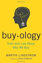 Buyology: Truth and Lies About Why We Buy Lindstrom, Martin and Underhill, Paco image 1