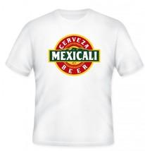 Mexicali Cerveza Beer T Shirt S M L XL 2XL 3XL 4XL 5XL - $16.99+