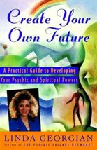 Create Your Own Future A Practical Guide to Developing Your Psychic and ... - $10.00