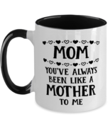 Funny Mom Gift, Mom You've Always Been Like A Mother To Me, Unique Best  - $21.90