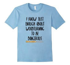 Uncle Shirts -   I Know Just Enough About Woodturning To Be Dangerous T-... - $19.95+