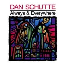 Always & Everywhere - Choral Songbook by Dan Schutte
