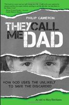 They Call Me Dad: How God Uses the Unlikely to Save the Discarded Camero... - $11.87