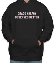 Draco Malfoy Deserved Better Unisex Pullover Hoodie S-3XL Black - $31.00