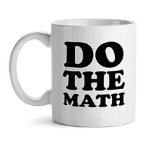 Do The Math - Mad Over Mugs - Inspirational Unique Popular Office Tea Coffee Mug - $17.59