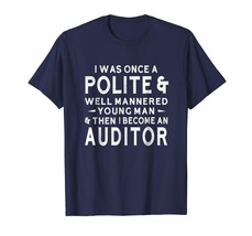 New Shirts - I Was Once A Polite & Mannered Man Auditor T-Shirt Funny Men - $19.95+