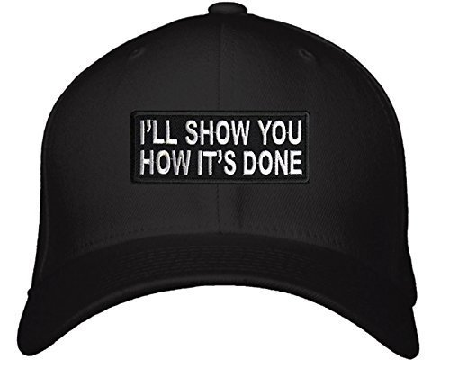 I'll Show You How It's Done Hat - Adjustable Mens Black - Funny Quote Cocky Conf