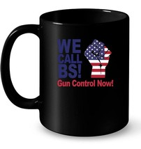 We Call BS Gun Control Now American Flag Protest Gift Coffee Mug - $13.99+